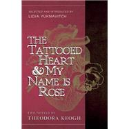 The Tattooed Heart & My Name is Rose by Keogh, Theodora ; Yuknavitch, Lidia, 9781940436012