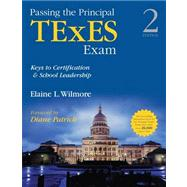 Passing the Principal TExES Exam : Keys to Certification and School Leadership by Wilmore, Elaine L.; Patrick, Diane, 9781452286013