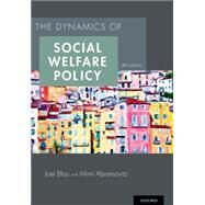 The Dynamics of Social Welfare Policy by Blau, Joel; Abramovitz, Mimi, 9780199316014