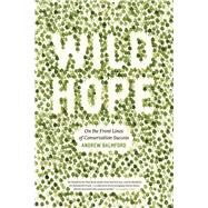 Wild Hope : On the Front Lines of Conservation Success by Balmford, Andrew, 9780226036014