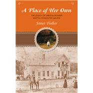 A Place of Her Own The  Legacy of Oregon Pioneer Martha Poindexter Maupin by Fisher, Janet, 9780762796014