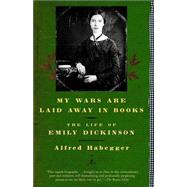 My Wars Are Laid Away in Books : The Life of Emily Dickinson