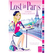 Lost in Paris by Callaghan, Cindy, 9781481426015