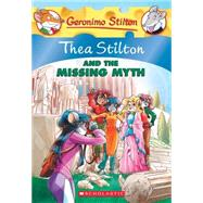 Thea Stilton #20: Thea Stilton and the Missing Myth A Geronimo Stilton Adventure by Stilton, Thea, 9780545656016