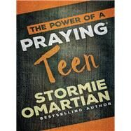 The Power of a Praying Teen by Omartian, Stormie, 9780736966016