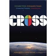 Cross Unrivaled Christ, Unstoppable Gospel, Unreached Peoples, Unending Joy by Piper, John; Mathis, David, 9781433686016