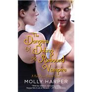 The Dangers of Dating a Rebound Vampire by Harper, Molly, 9781476706016
