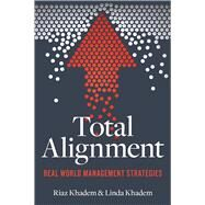 Total Alignment Real-World Management Strategies for Today's Entrepreneur by Khadem, Riaz; Khadem, Linda, 9781599186016