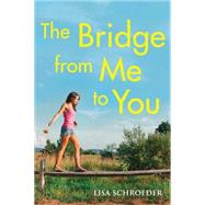 The Bridge From Me to You by Schroeder, Lisa, 9780545646017
