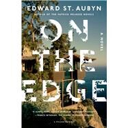 On the Edge A Novel by St. Aubyn, Edward, 9781250046017