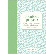 Comfort Prayers Prayers and Poems to Comfort, Encourage, and Inspire by Cotner, June, 9781449446017