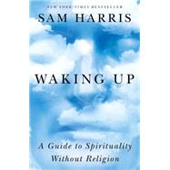 Waking Up A Guide to Spirituality Without Religion by Harris, Sam, 9781451636017