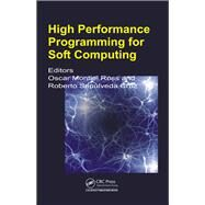 High Performance Programming for Soft Computing by Ross; Oscar Humberto Monti, 9781466586017
