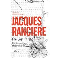 The Lost Thread The Democracy of Modern Fiction by Ranciere, Jacques, 9781472596017