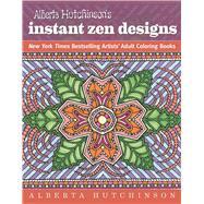 Alberta Hutchinson's Instant Zen Designs by Hutchinson, Alberta, 9781944686017