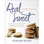 Real Sweet: More Than 80 Crave-Worthy Treats Made With Natural Sugars by Sever, Shauna; Beisch, Leigh, 9780062346018