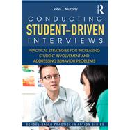 Conducting Student-Driven Interviews: Practical Strategies for Increasing Student Involvement and Addressing Behavior Problems by Murphy; John, 9780415636018