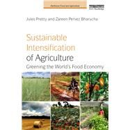 Sustainable Intensification of Agriculture: Greening the world's food economy by Pretty OBE; Jules N., 9781138196018
