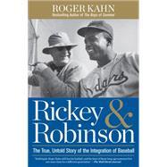 Rickey & Robinson The True, Untold Story of the Integration of Baseball by Kahn, Roger, 9781623366018