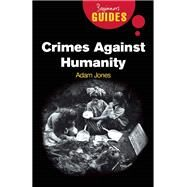Crimes Against Humanity A Beginner's Guide by Jones, Adam, 9781851686018