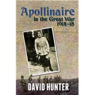Apollinaire in the Great War 1914-18 by Draskau, Jennifer Kewley; Hunter, David, 9780720616019