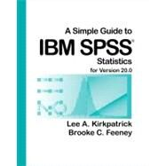 A Simple Guide to IBM SPSS: For Version 20.0 by Kirkpatrick, Lee A.; Feeney, Brooke C., 9781285086019