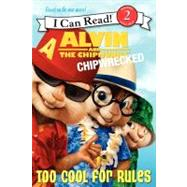 Alvin and the Chipmunks : Chipwrecked - Too Cool for Rules