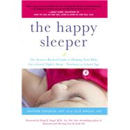 The Happy Sleeper The Science-Backed Guide to Helping Your Baby Get a Good Night's Sleep?Newborn to School Age by Turgeon, Heather; Wright, Julie; Siegel, Daniel J., 9780399166020
