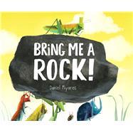 Bring Me a Rock! by Miyares, Daniel; Miyares, Daniel, 9781481446020