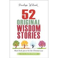 52 Original Wisdom Stories: Short Lively Pieces for the Christian Year by Wilcock, Penelope, 9780857216021