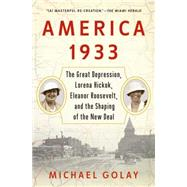 America 1933 The Great Depression, Lorena Hickok, Eleanor Roosevelt, and the Shaping of the New Deal by Golay, Michael, 9781439196021