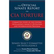 The Official Senate Report on CIA Torture by Senate Select Committee on Intelligence; Feinstein, Dianne; McCain, John (CON), 9781634506021