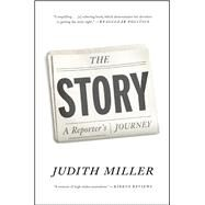 The Story A Reporter's Journey by Miller, Judith, 9781476716022