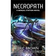 Necropath : Book One of the Bengal Station Trilogy by Brown, Eric, 9781844166022