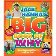 Jack Hanna's Big Book of Why Amazing Animal Facts and Photos by Hanna, Jack, 9781942556022