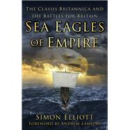 Sea Eagles of Empire by Elliott, Simon; Lambert, Andrew, 9780750966023