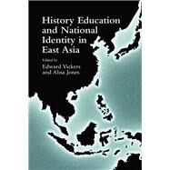 History Education and National Identity in East Asia by Vickers,Edward;Vickers,Edward, 9781138976023