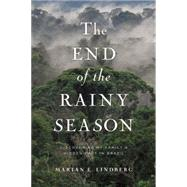 The End of the Rainy Season Discovering My Family's Hidden Past in Brazil by Lindberg, Marian, 9781593766023