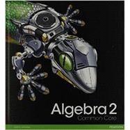 HIGH SCHOOL MATH 2012 COMMON-CORE ALGEBRA 2 STUDENT EDITION GRADE 10/11 by Unknown, 9780133186024