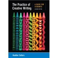 The Practice of Creative Writing A Guide for Students by Sellers, Heather, 9780312676025