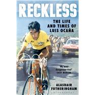 Reckless The Life and Times of Luis Oca�a by Fotheringham, Alasdair, 9781408846025