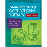 Theoretical Basis of Occupational Therapy by McColl, Mary Ann; Law, Mary C.; Stewart, Debra, 9781617116025