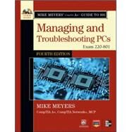 Mike Meyers' CompTIA A+ Guide to 801 Managing and Troubleshooting PCs, Fourth Edition (Exam 220-801) by Meyers, Mike, 9780071796026