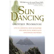 Sun Dancing : Life in a Medieval Irish Monastery and How Celtic Spirit - Moorhouse, Geoffrey