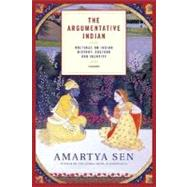 The Argumentative Indian Writings on Indian History, Culture and Identity by Sen, Amartya, 9780312426026