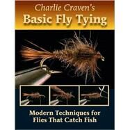 Charlie Craven's Basic Fly Tying Modern Techniques for Flies That Catch Fish by Craven, Charlie, 9780979346026