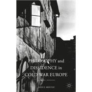 Philosophy and Dissidence in Cold War Europe by Brinton, Aspen E., 9781137576026