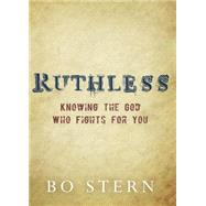Ruthless: Knowing the God Who Fights for You by Stern, Bo, 9781612916026