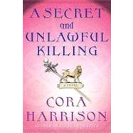 A Secret and Unlawful Killing A Mystery of Medieval Ireland by Harrison, Cora, 9780312586027