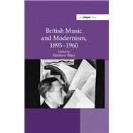 British Music and Modernism, 1895û1960 by Riley,Matthew;Riley,Matthew, 9781138246027
